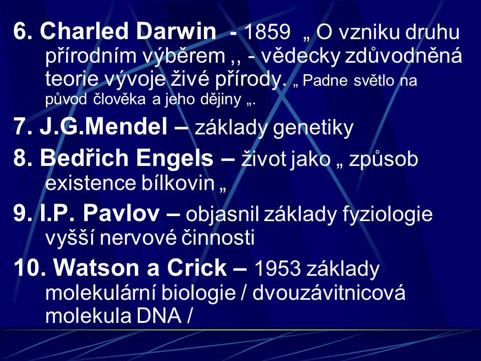 """6. Charled Darwin - 1859 """" O vzniku druhu přírodním výběrem ,, - vědecky zdůvodněná teorie vývoje živé přírody. """" Padne světlo na původ člověka a jeho dějiny """"."""