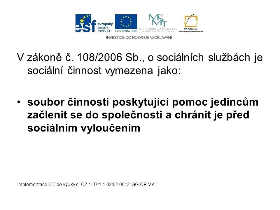 V zákoně č. 108/2006 Sb., o sociálních službách je sociální činnost vymezena jako:
