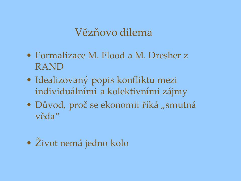 Vězňovo dilema Formalizace M. Flood a M. Dresher z RAND