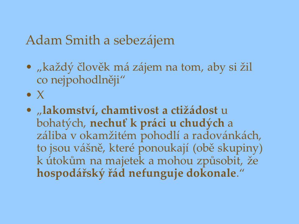 "Adam Smith a sebezájem ""každý člověk má zájem na tom, aby si žil co nejpohodlněji X."