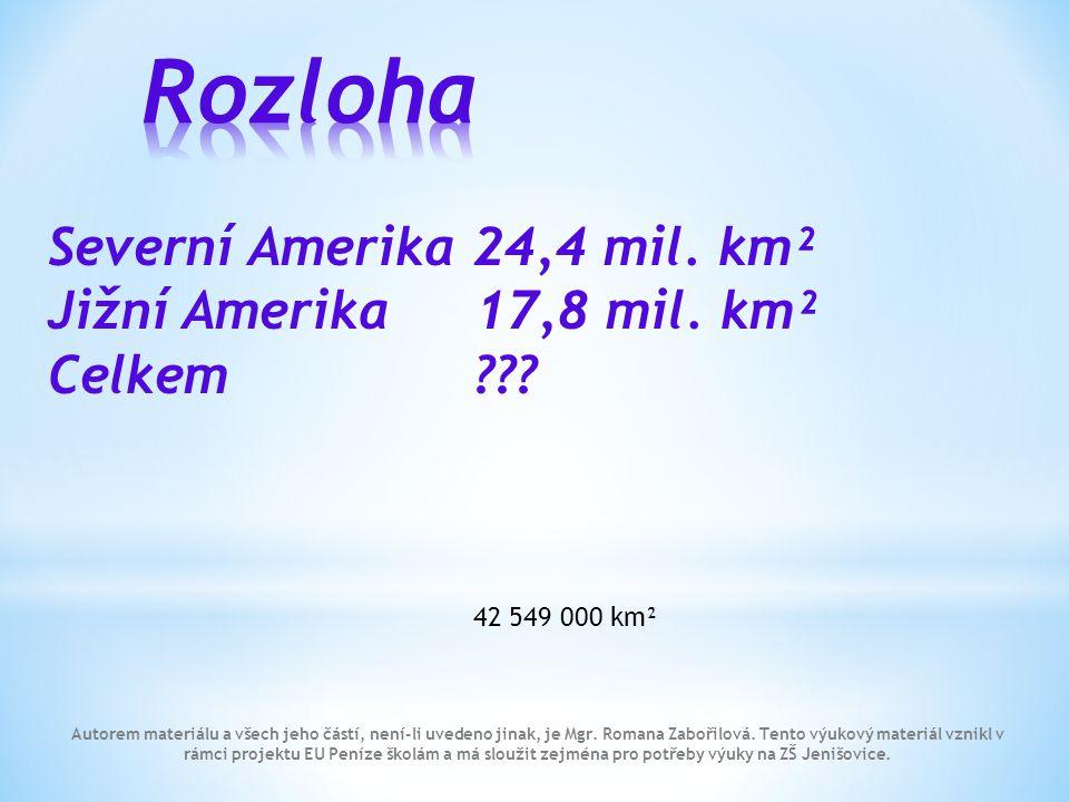 Rozloha Severní Amerika 24,4 mil. km² Jižní Amerika 17,8 mil. km²