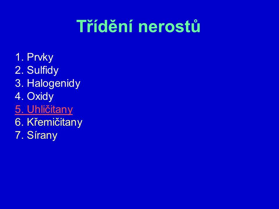 Třídění nerostů 1. Prvky 2. Sulfidy 3. Halogenidy 4. Oxidy