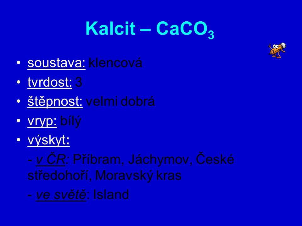 Kalcit – CaCO3 soustava: klencová tvrdost: 3 štěpnost: velmi dobrá