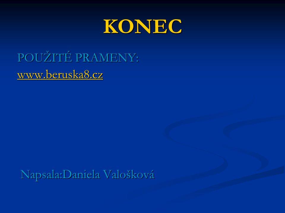 KONEC POUŽITÉ PRAMENY: www.beruska8.cz Napsala:Daniela Valošková