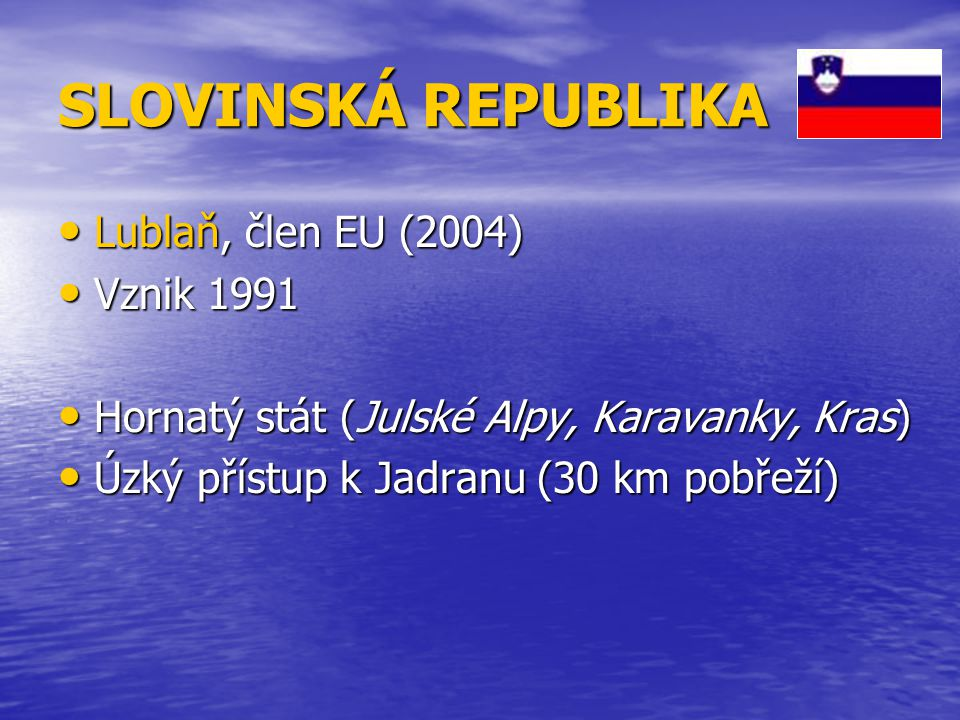 SLOVINSKÁ REPUBLIKA Lublaň, člen EU (2004) Vznik 1991