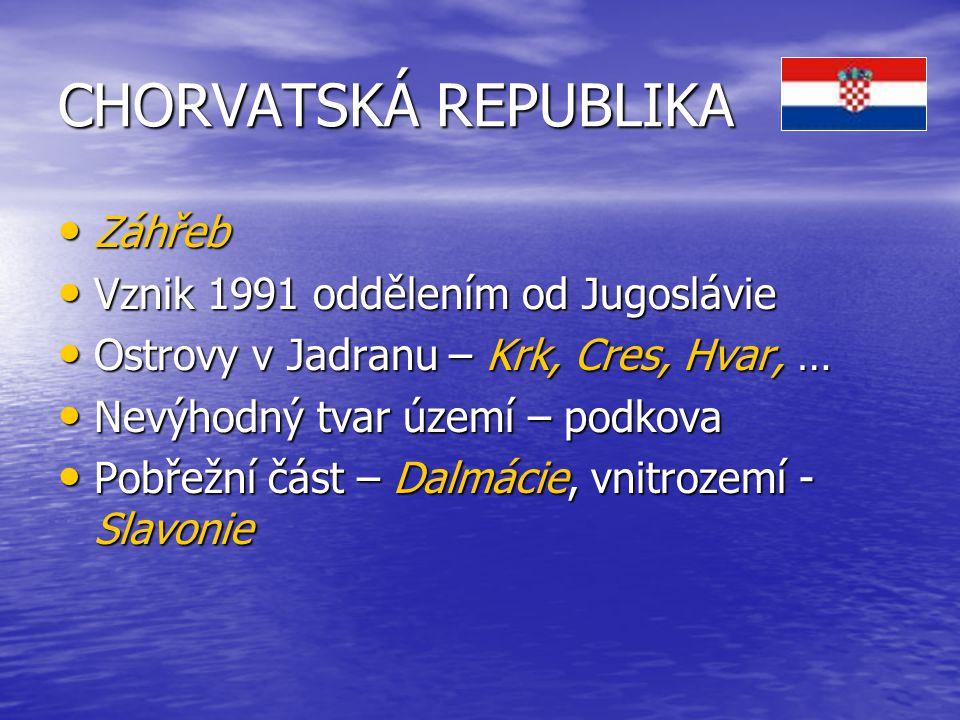 CHORVATSKÁ REPUBLIKA Záhřeb Vznik 1991 oddělením od Jugoslávie