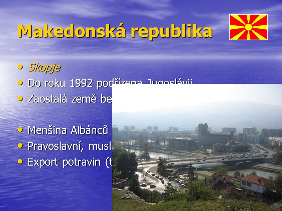 Makedonská republika Skopje Do roku 1992 podřízena Jugoslávii