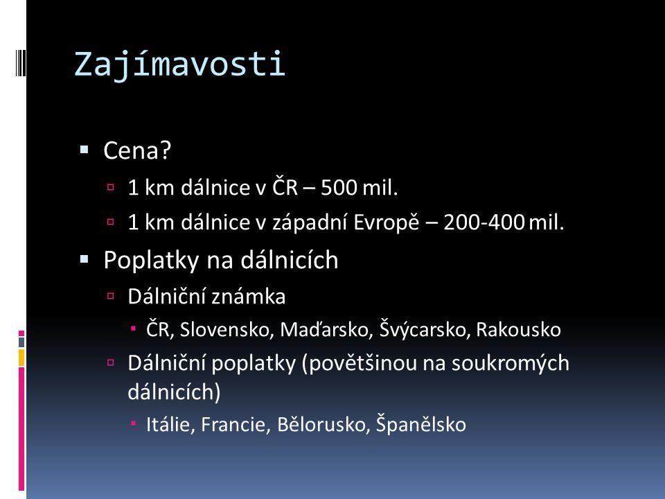 Zajímavosti Cena Poplatky na dálnicích 1 km dálnice v ČR – 500 mil.