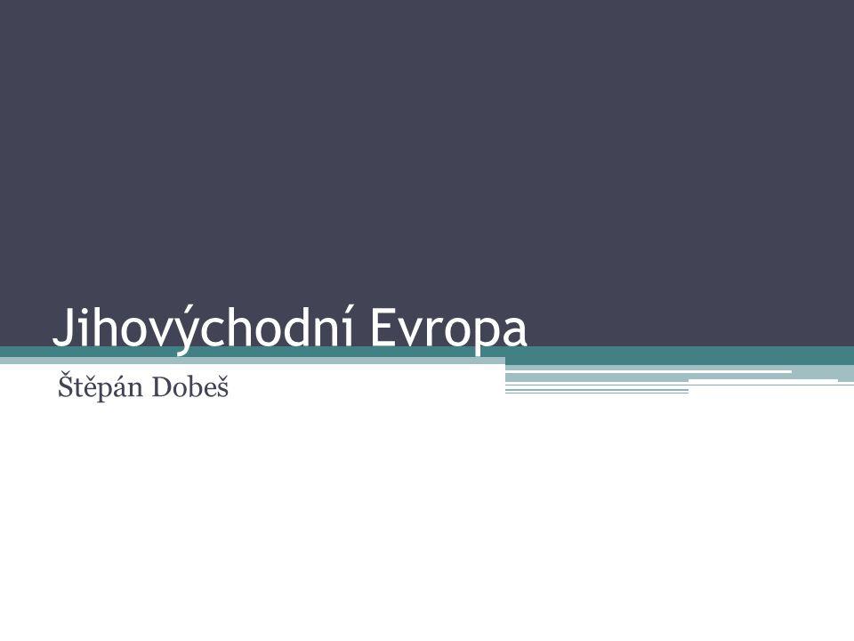 Jihovýchodní Evropa Štěpán Dobeš