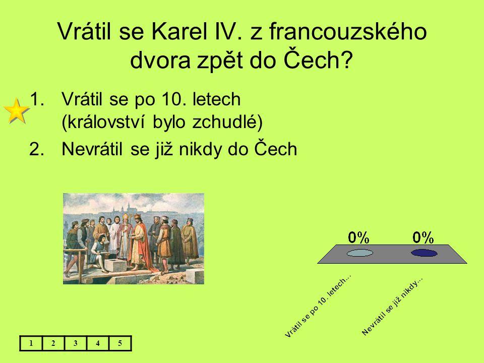 Vrátil se Karel IV. z francouzského dvora zpět do Čech