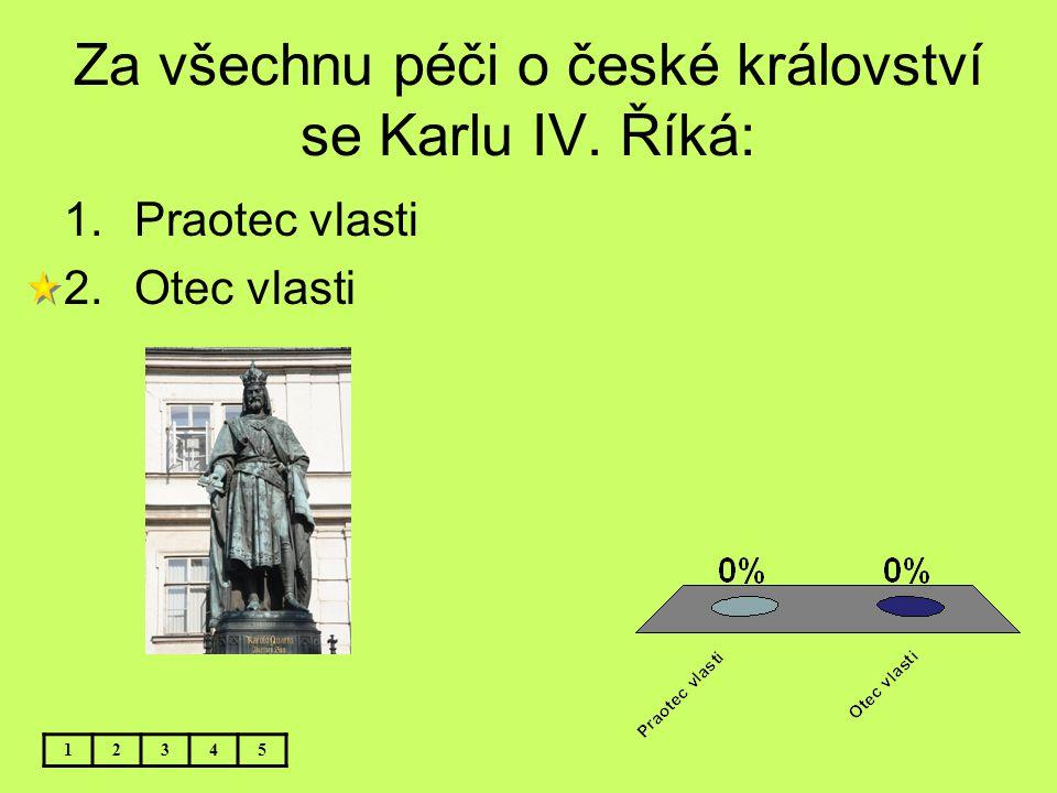 Za všechnu péči o české království se Karlu IV. Říká: