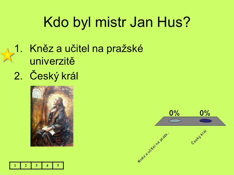 Kdo byl mistr Jan Hus Kněz a učitel na pražské univerzitě Český král