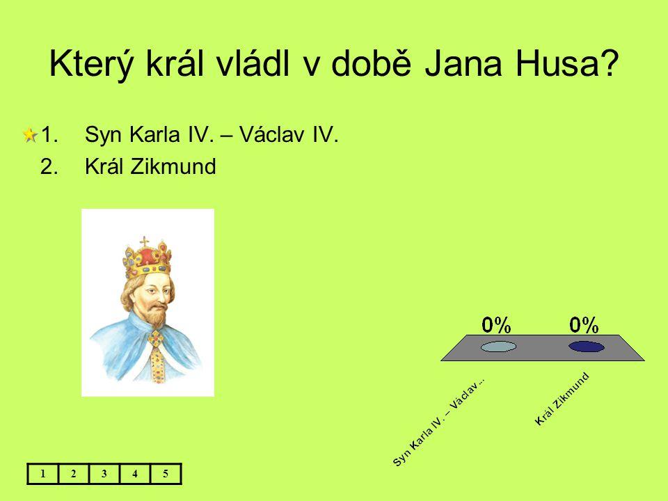 Který král vládl v době Jana Husa