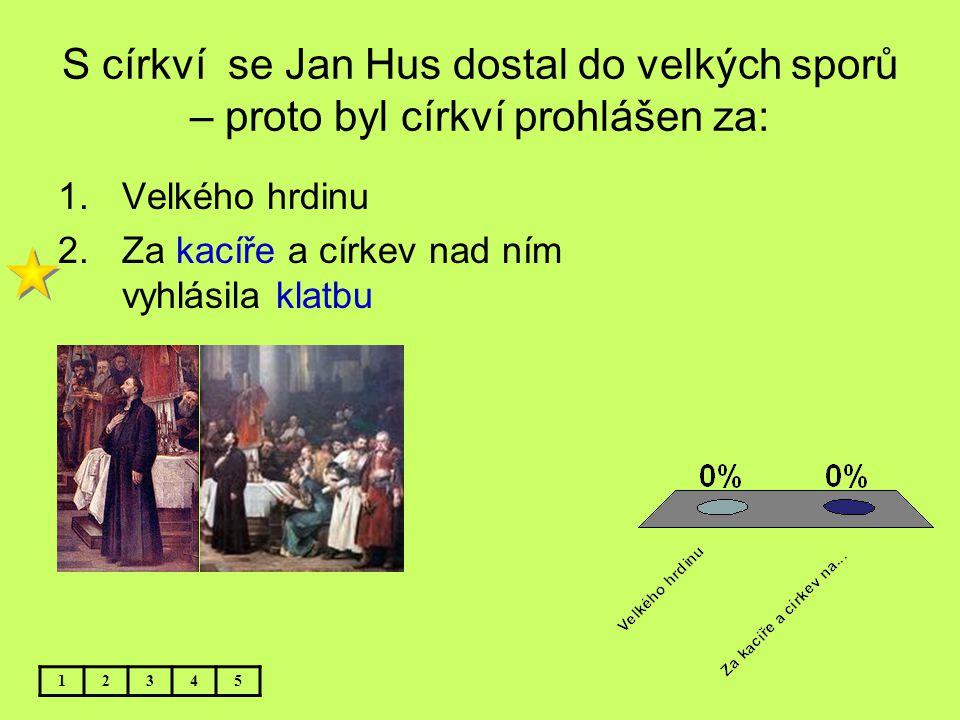 S církví se Jan Hus dostal do velkých sporů – proto byl církví prohlášen za: