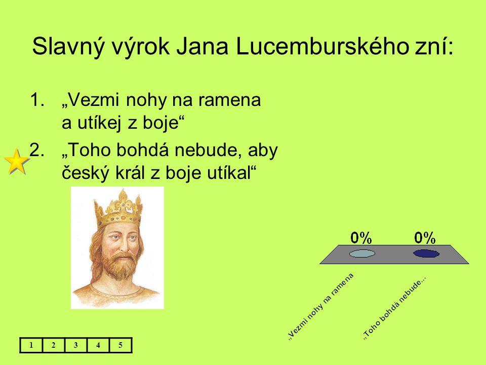 Slavný výrok Jana Lucemburského zní: