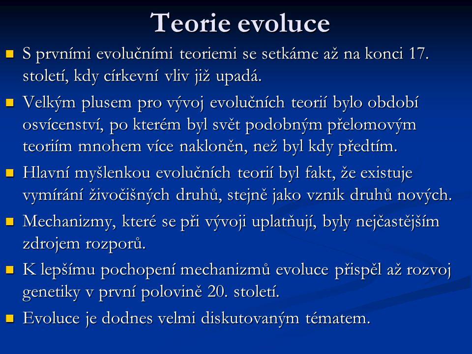 Teorie evoluce S prvními evolučními teoriemi se setkáme až na konci 17. století, kdy církevní vliv již upadá.