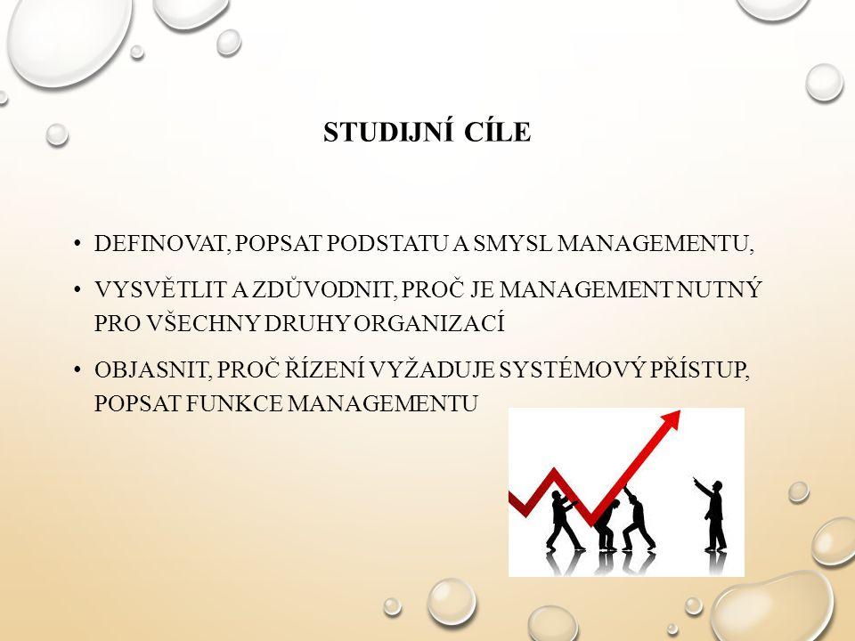 Studijní cíle DEFINOVAT, POPSAT PODSTATU A SMYSL MANAGEMENTU,