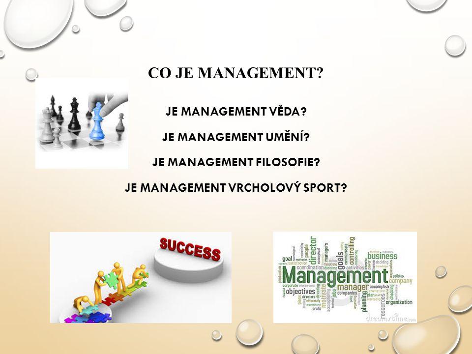 Co je management. JE MANAGEMENT VĚDA. JE MANAGEMENT UMĚNÍ.