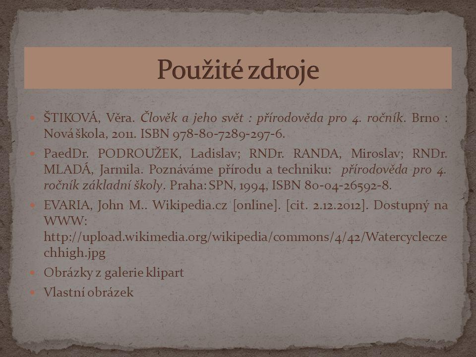 Použité zdroje ŠTIKOVÁ, Věra. Člověk a jeho svět : přírodověda pro 4. ročník. Brno : Nová škola, 2011. ISBN 978-80-7289-297-6.