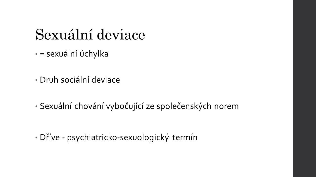Sexuální deviace = sexuální úchylka Druh sociální deviace