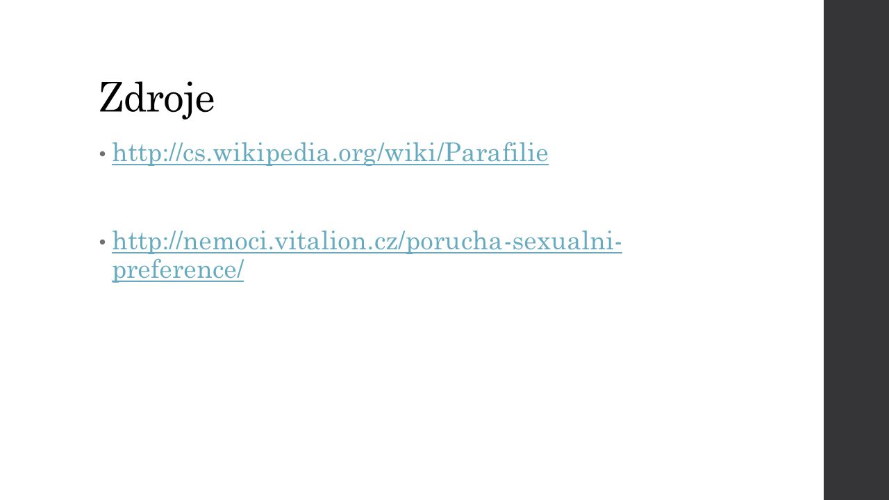 Zdroje http://cs.wikipedia.org/wiki/Parafilie