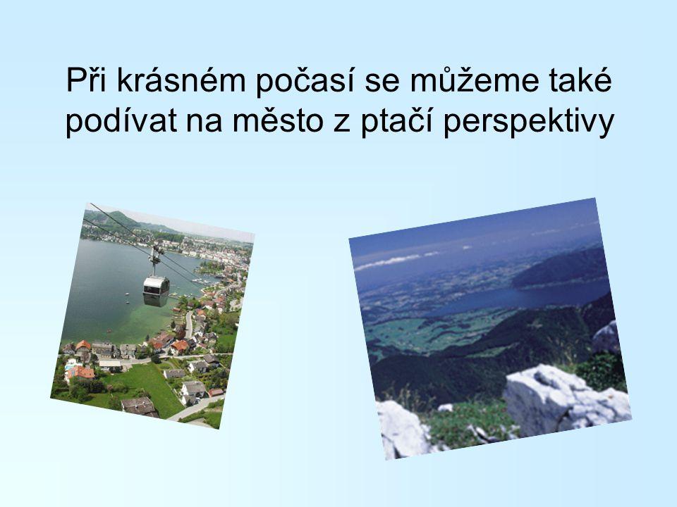 Při krásném počasí se můžeme také podívat na město z ptačí perspektivy