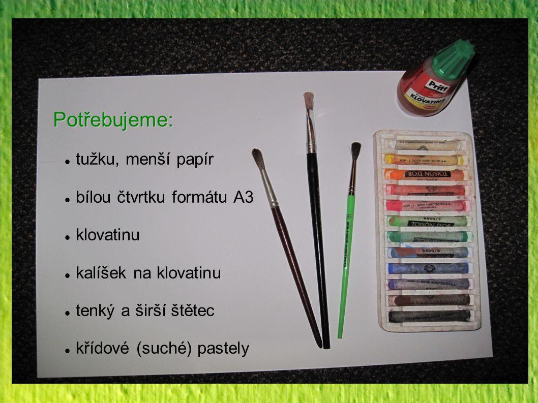 Potřebujeme: tužku, menší papír bílou čtvrtku formátu A3 klovatinu