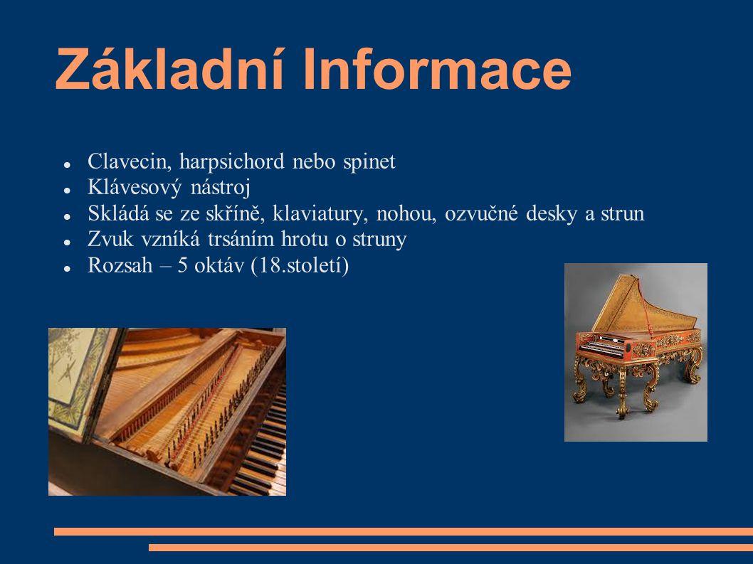 Základní Informace Clavecin, harpsichord nebo spinet Klávesový nástroj