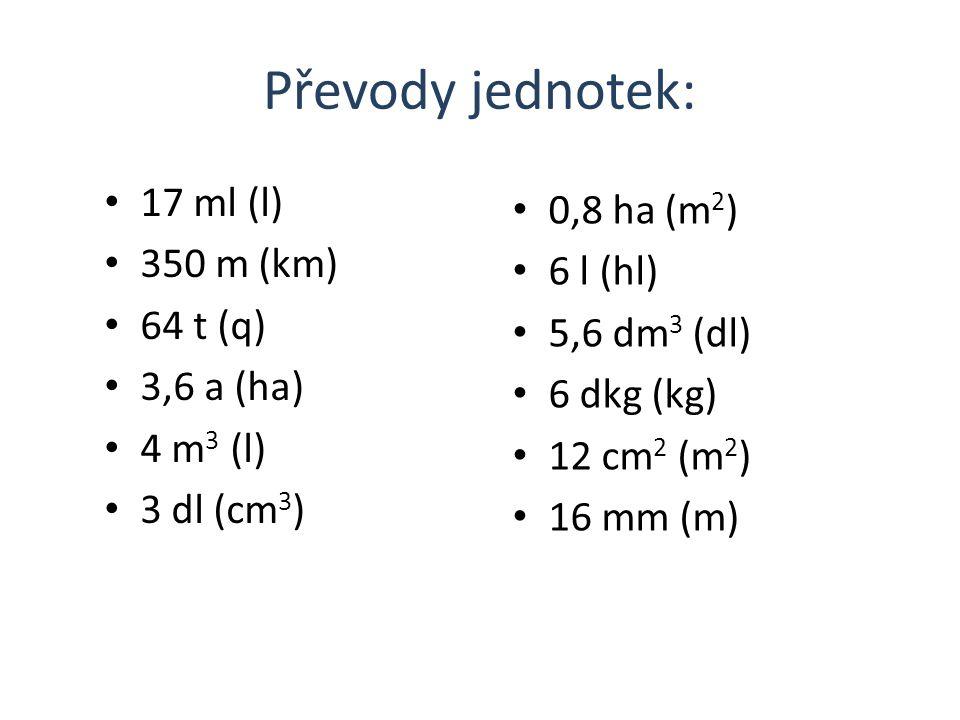 Převody jednotek: 17 ml (l) 0,8 ha (m2) 350 m (km) 6 l (hl) 64 t (q)