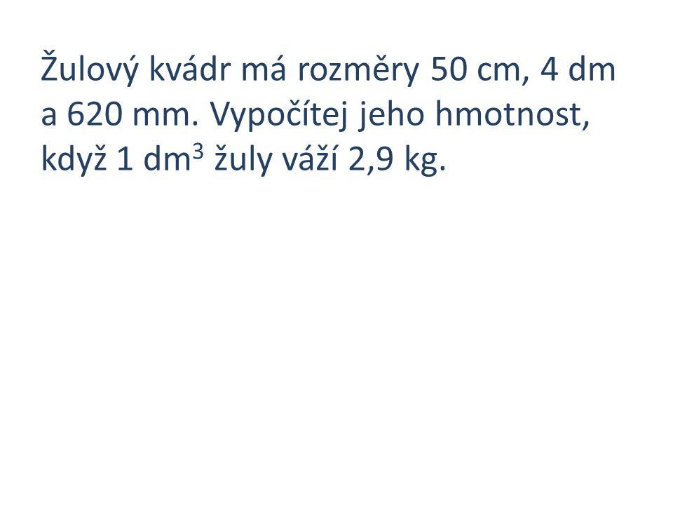 Žulový kvádr má rozměry 50 cm, 4 dm a 620 mm
