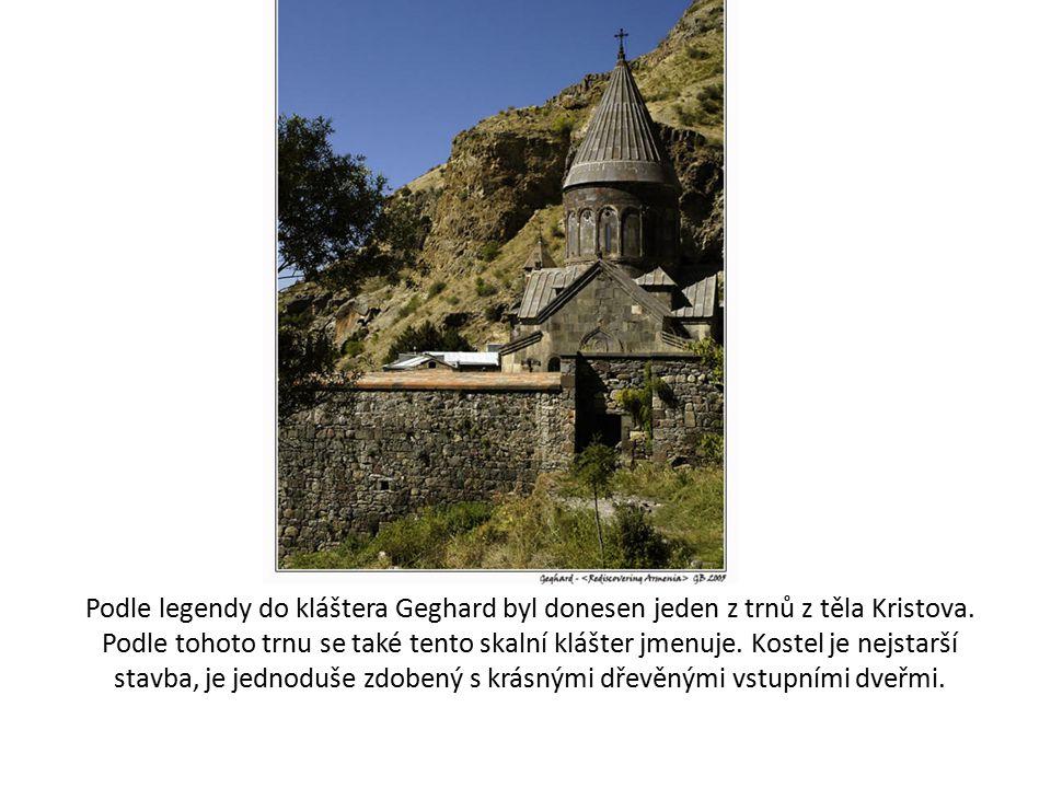 Podle legendy do kláštera Geghard byl donesen jeden z trnů z těla Kristova.