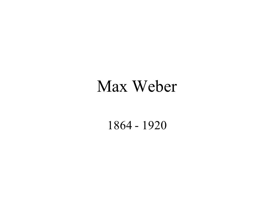 Max Weber 1864 - 1920