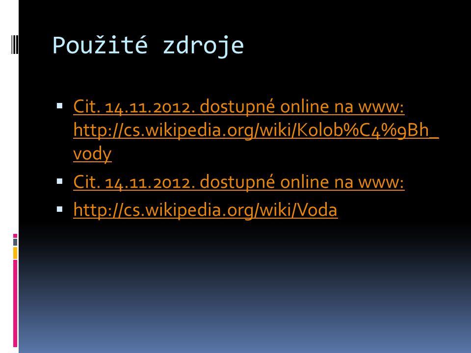 Použité zdroje Cit. 14.11.2012. dostupné online na www: http://cs.wikipedia.org/wiki/Kolob%C4%9Bh_ vody.