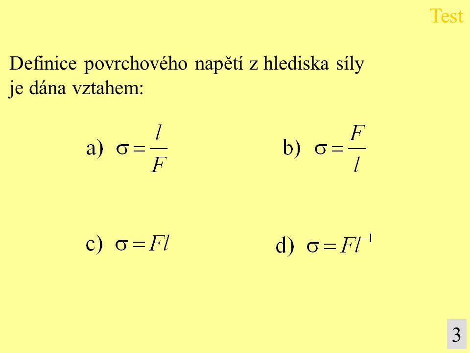 Test Definice povrchového napětí z hlediska síly je dána vztahem: 3