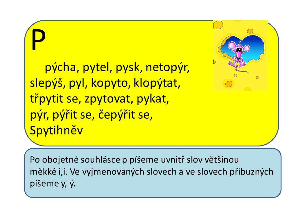 P pýcha, pytel, pysk, netopýr, slepýš, pyl, kopyto, klopýtat,