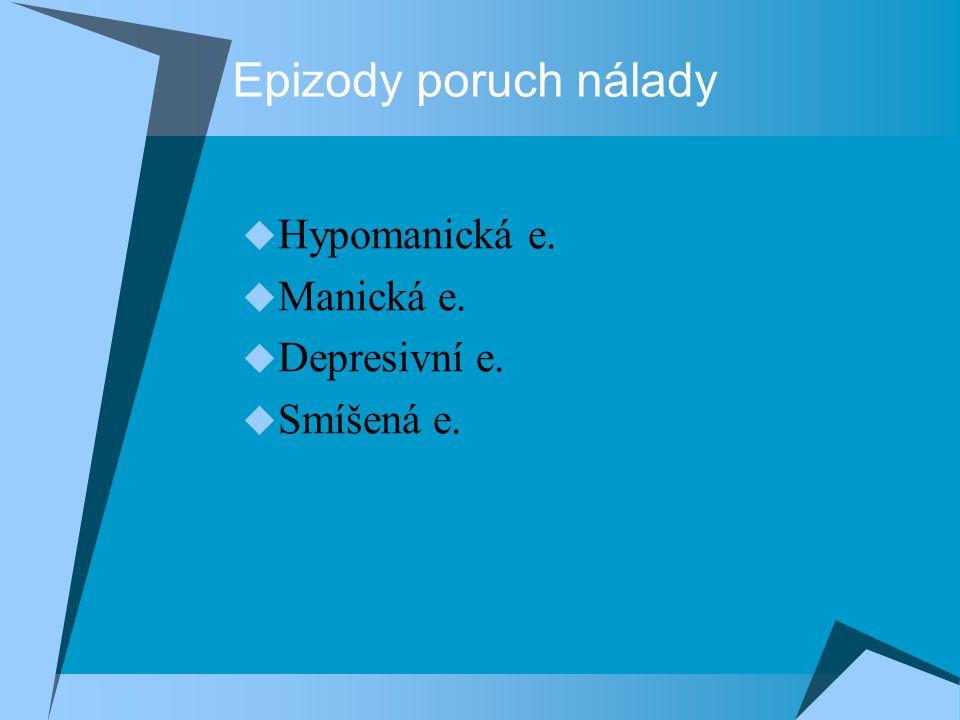 Epizody poruch nálady Hypomanická e. Manická e. Depresivní e.