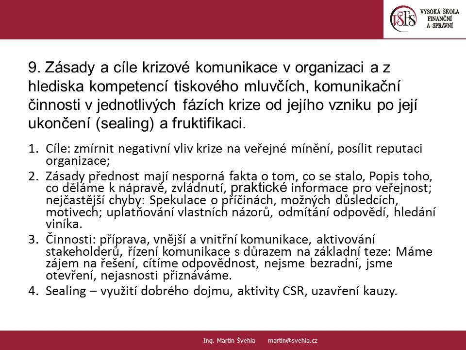9. Zásady a cíle krizové komunikace v organizaci a z hlediska kompetencí tiskového mluvčích, komunikační činnosti v jednotlivých fázích krize od jejího vzniku po její ukončení (sealing) a fruktifikaci.