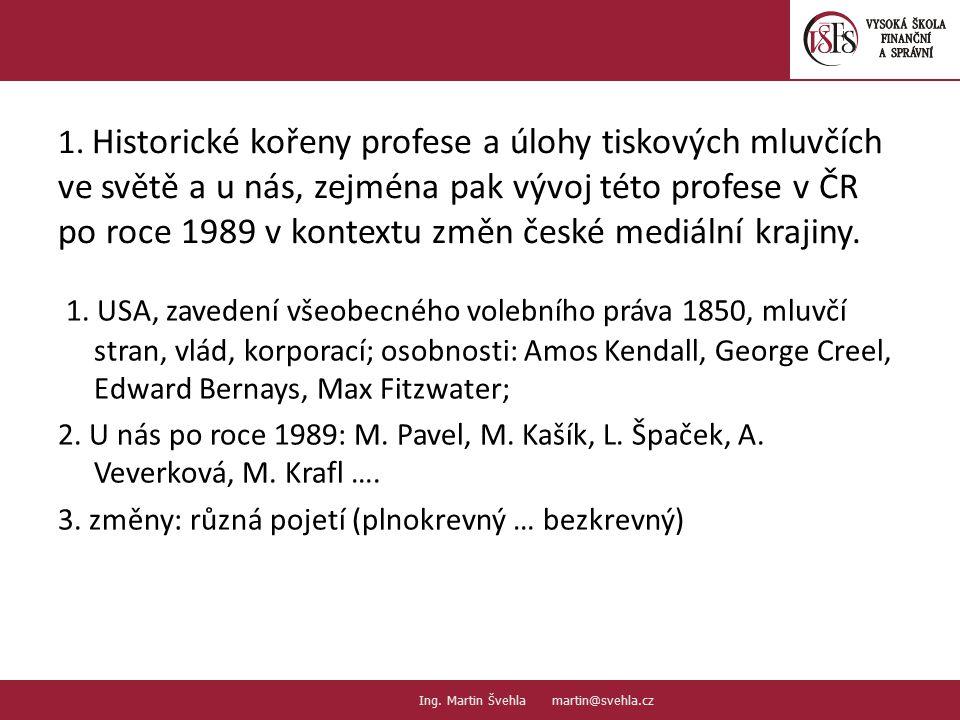 1. Historické kořeny profese a úlohy tiskových mluvčích ve světě a u nás, zejména pak vývoj této profese v ČR po roce 1989 v kontextu změn české mediální krajiny.