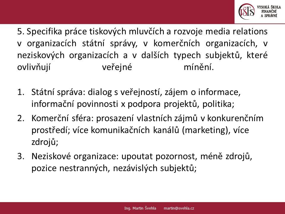 5. Specifika práce tiskových mluvčích a rozvoje media relations v organizacích státní správy, v komerčních organizacích, v neziskových organizacích a v dalších typech subjektů, které ovlivňují veřejné mínění.