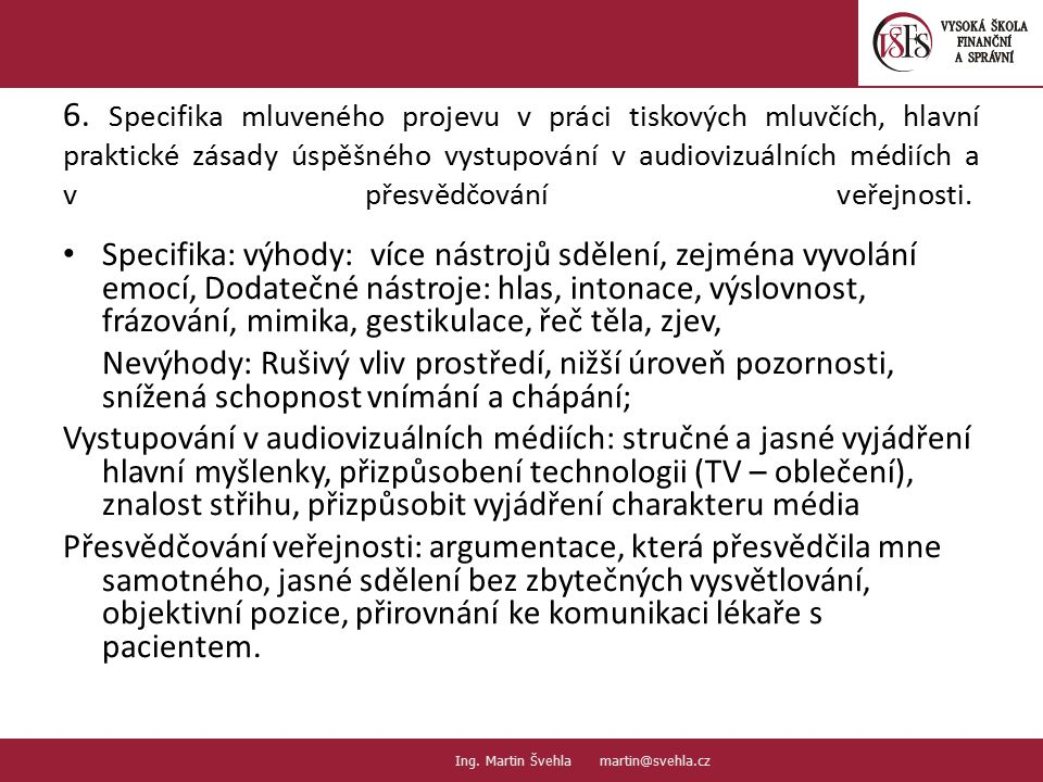 6. Specifika mluveného projevu v práci tiskových mluvčích, hlavní praktické zásady úspěšného vystupování v audiovizuálních médiích a v přesvědčování veřejnosti.