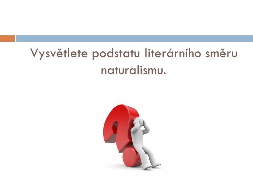 Vysvětlete podstatu literárního směru naturalismu.
