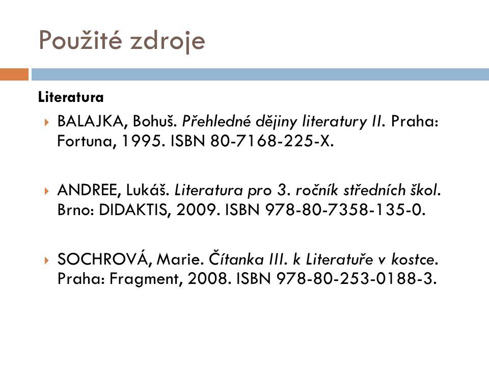 Použité zdroje Literatura. BALAJKA, Bohuš. Přehledné dějiny literatury II. Praha: Fortuna, 1995. ISBN 80-7168-225-X.
