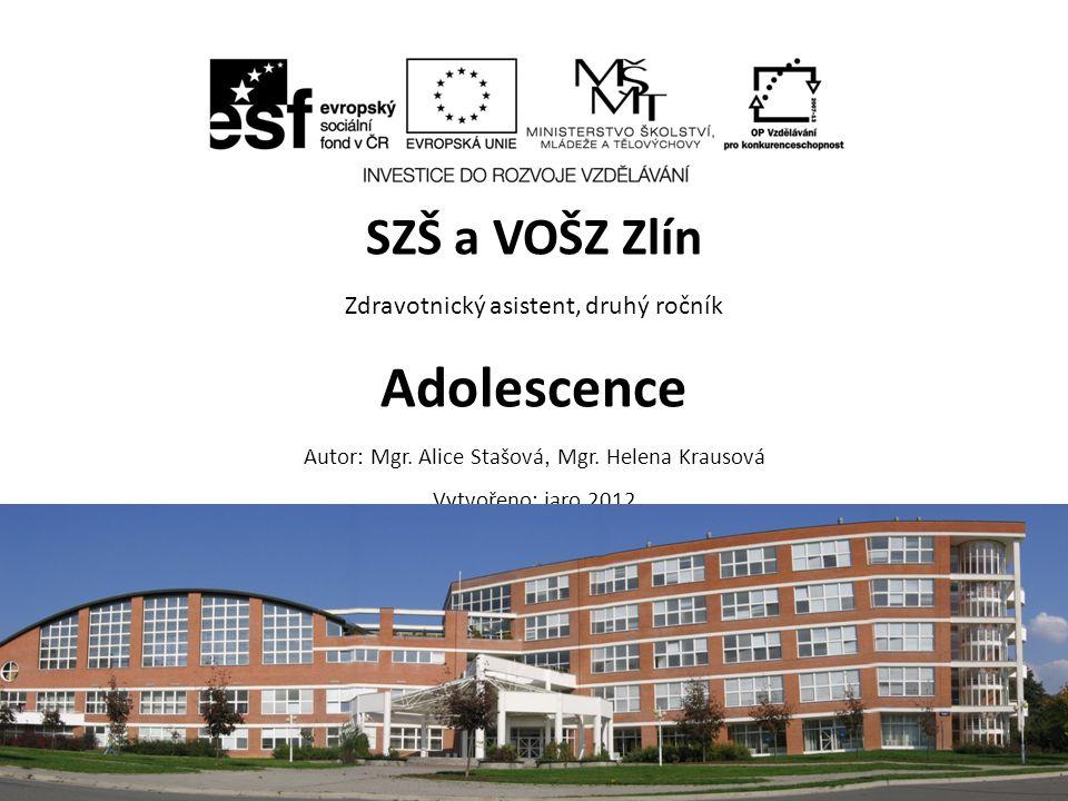 SZŠ a VOŠZ Zlín Zdravotnický asistent, druhý ročník Adolescence Autor: Mgr.