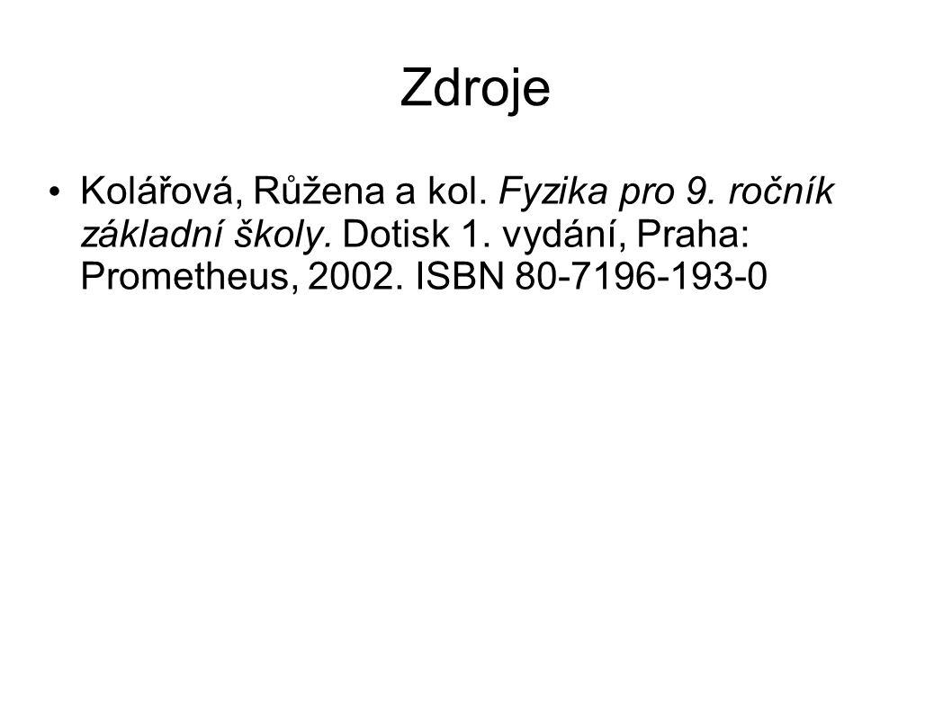 Zdroje Kolářová, Růžena a kol. Fyzika pro 9. ročník základní školy.
