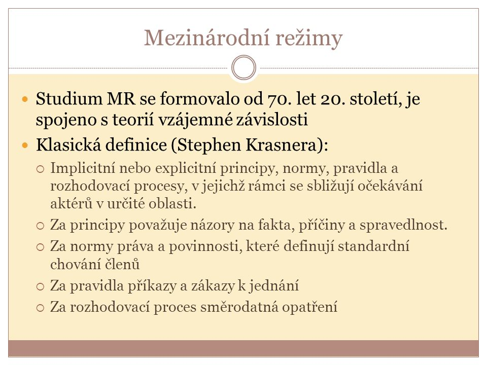 Mezinárodní režimy Studium MR se formovalo od 70. let 20. století, je spojeno s teorií vzájemné závislosti.