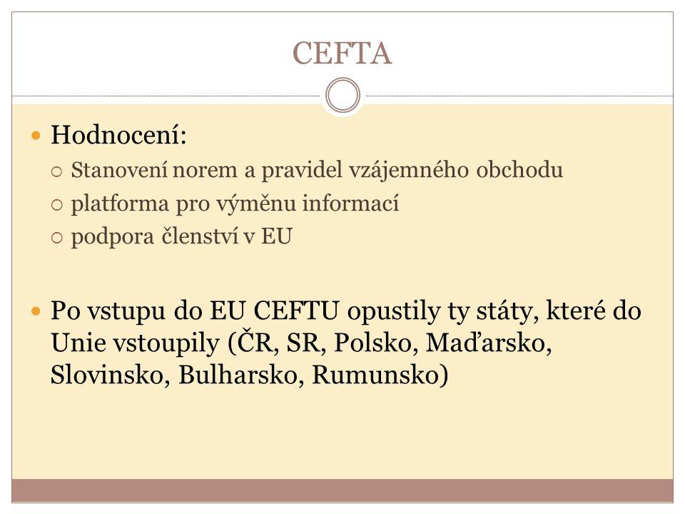 CEFTA Hodnocení: Stanovení norem a pravidel vzájemného obchodu. platforma pro výměnu informací. podpora členství v EU.
