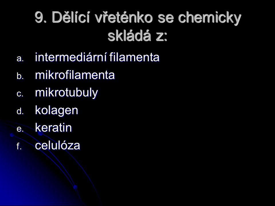 9. Dělící vřeténko se chemicky skládá z: