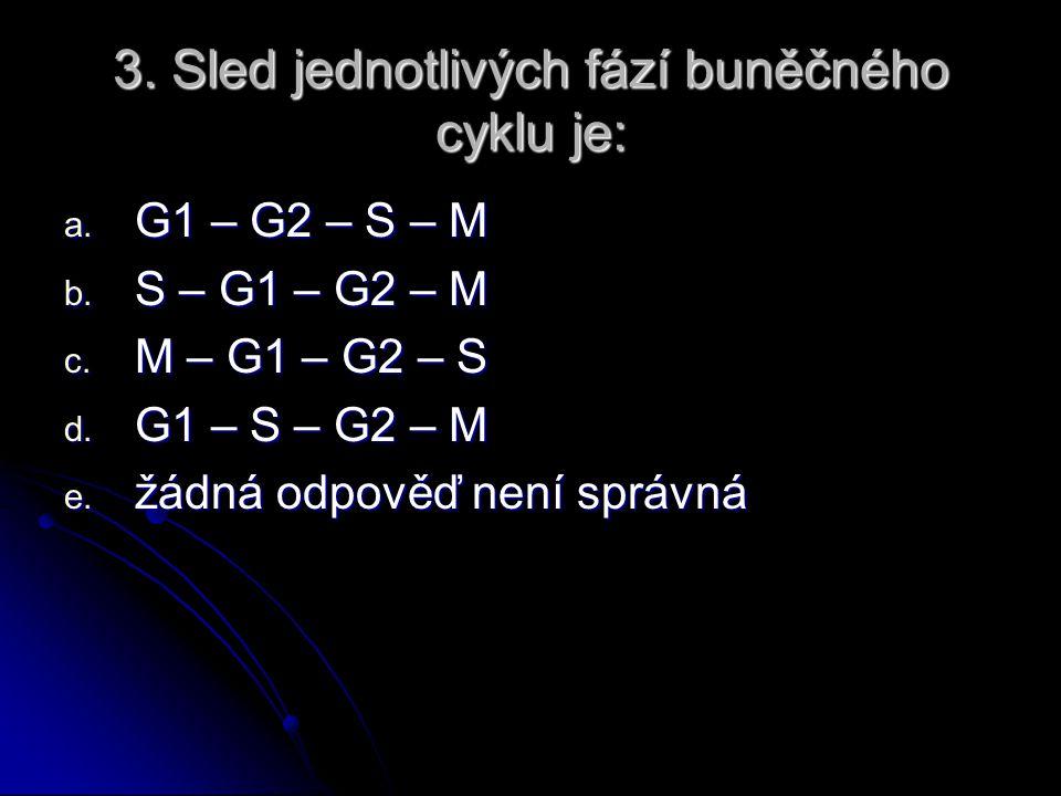 3. Sled jednotlivých fází buněčného cyklu je: