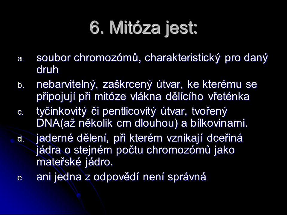 6. Mitóza jest: soubor chromozómů, charakteristický pro daný druh