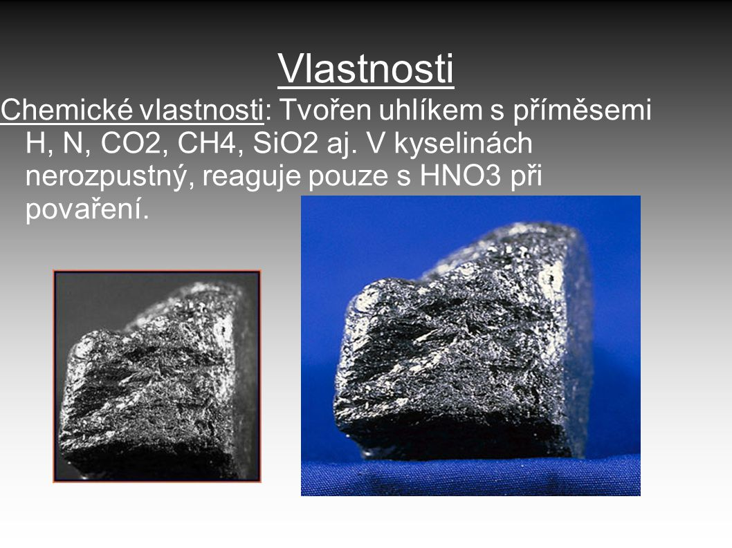 Vlastnosti Chemické vlastnosti: Tvořen uhlíkem s příměsemi H, N, CO2, CH4, SiO2 aj.